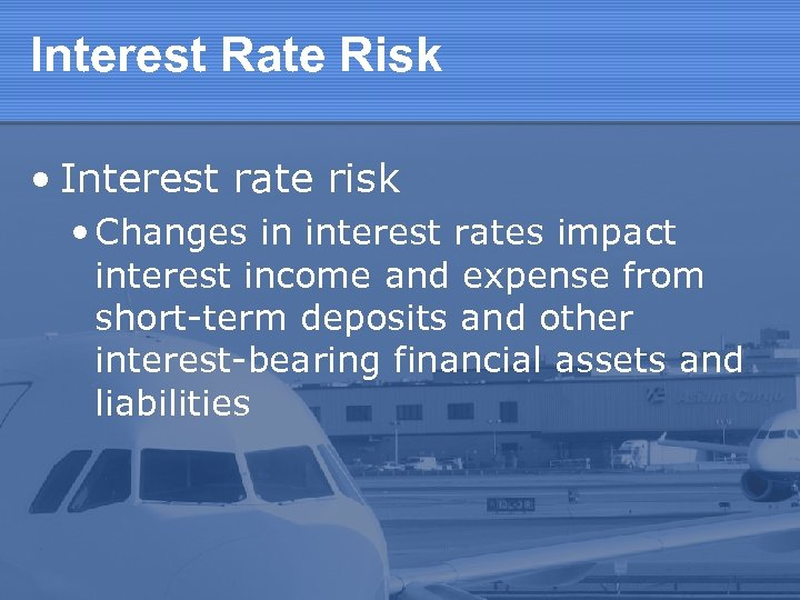 Interest Rate Risk • Interest rate risk • Changes in interest rates impact interest