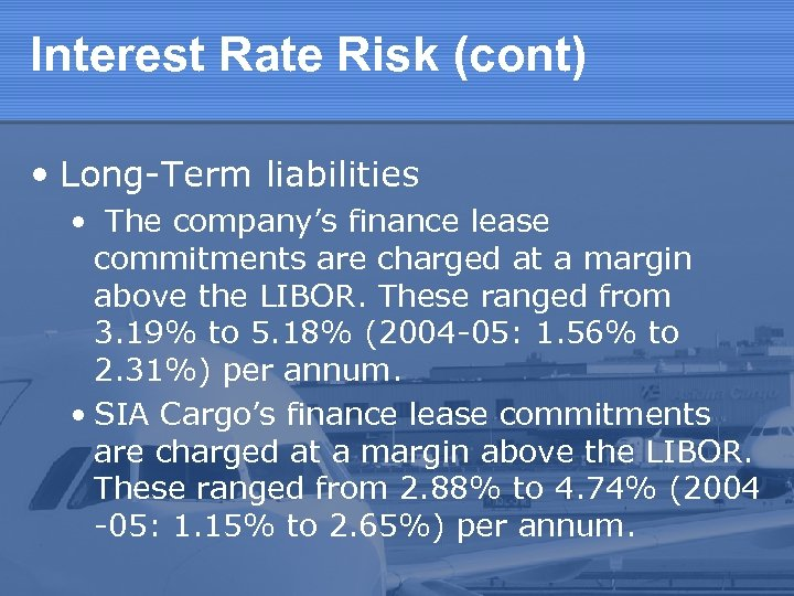 Interest Rate Risk (cont) • Long-Term liabilities • The company's finance lease commitments are
