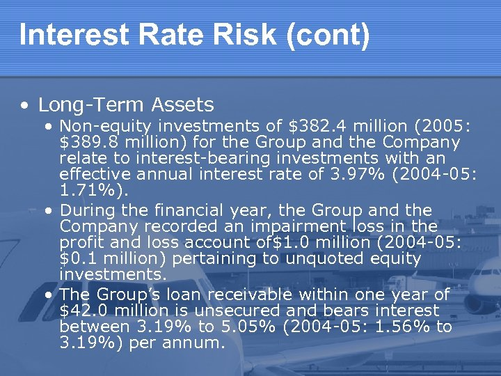 Interest Rate Risk (cont) • Long-Term Assets • Non-equity investments of $382. 4 million