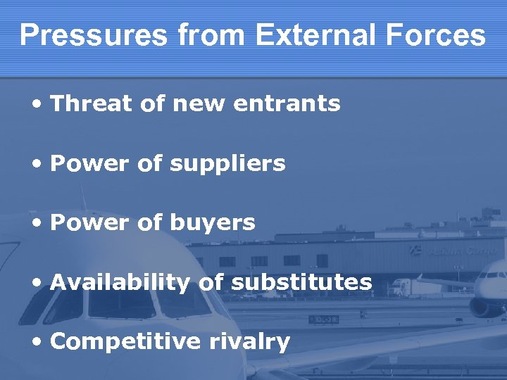 Pressures from External Forces • Threat of new entrants • Power of suppliers •