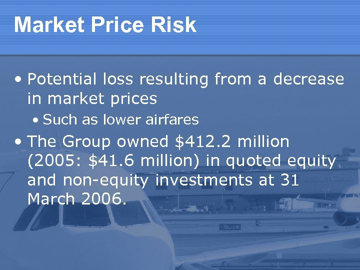 Market Price Risk • Potential loss resulting from a decrease in market prices •