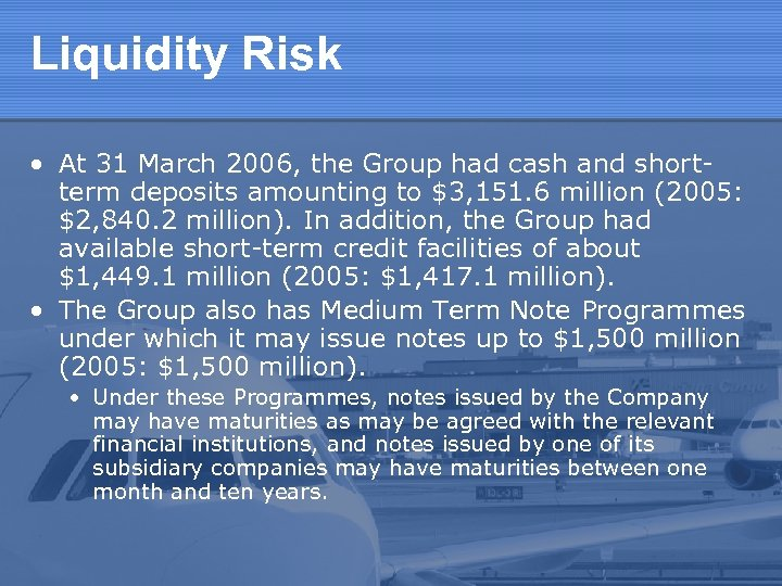Liquidity Risk • At 31 March 2006, the Group had cash and shortterm deposits