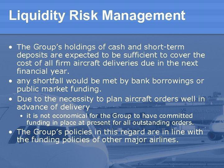 Liquidity Risk Management • The Group's holdings of cash and short-term deposits are expected