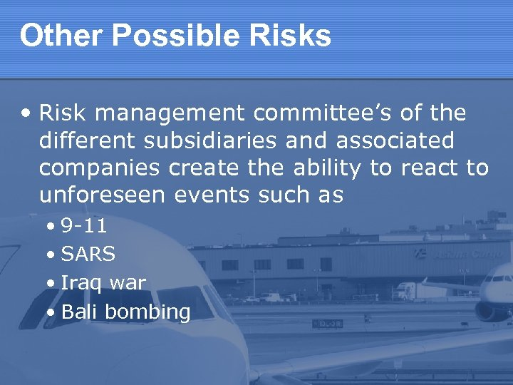 Other Possible Risks • Risk management committee's of the different subsidiaries and associated companies