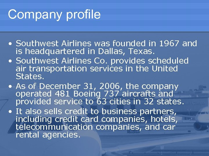 Company profile • Southwest Airlines was founded in 1967 and is headquartered in Dallas,