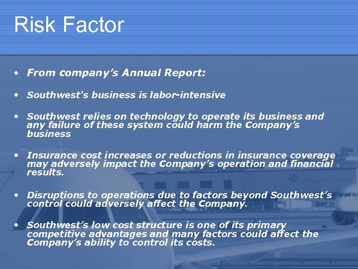 Risk Factor • From company's Annual Report: • Southwest's business is labor-intensive • Southwest