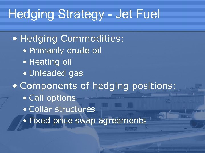 Hedging Strategy - Jet Fuel • Hedging Commodities: • Primarily crude oil • Heating