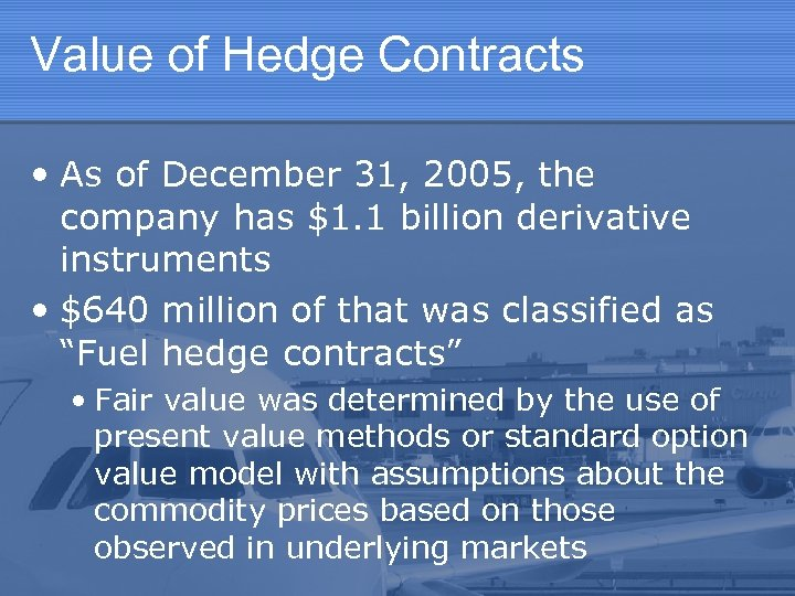 Value of Hedge Contracts • As of December 31, 2005, the company has $1.
