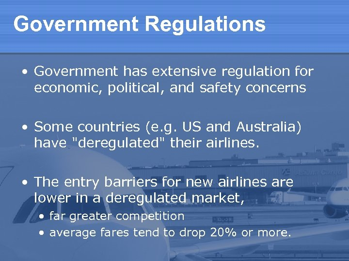 Government Regulations • Government has extensive regulation for economic, political, and safety concerns •