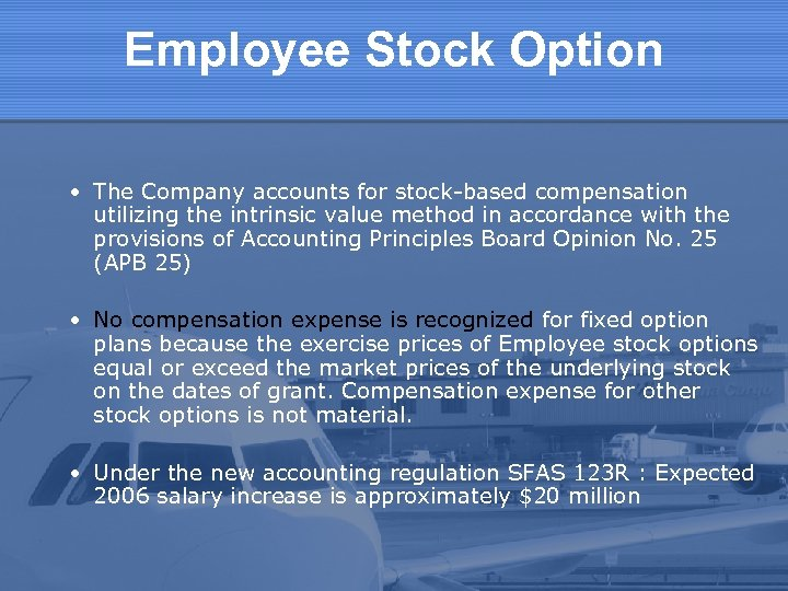 Employee Stock Option • The Company accounts for stock-based compensation utilizing the intrinsic value