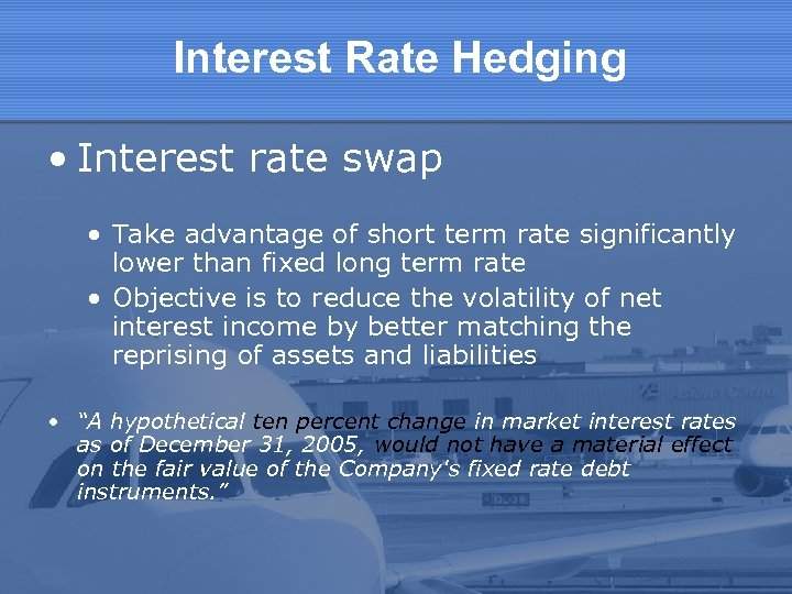 Interest Rate Hedging • Interest rate swap • Take advantage of short term rate