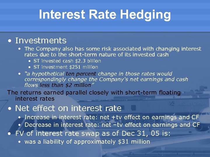 Interest Rate Hedging • Investments • The Company also has some risk associated with