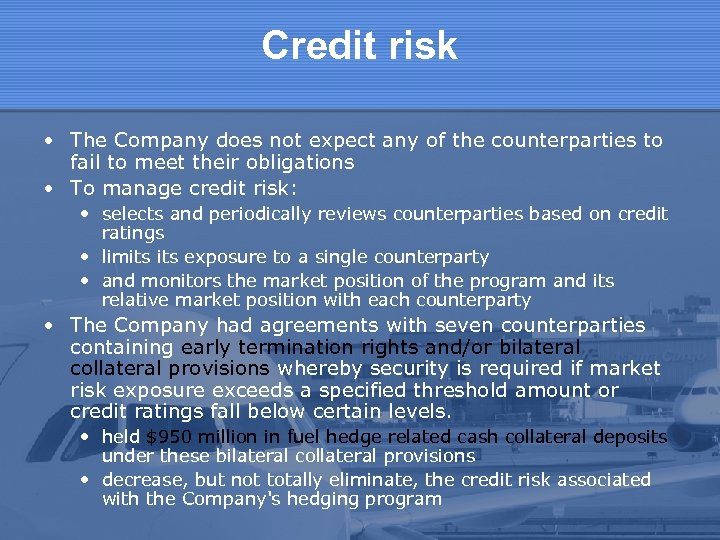 Credit risk • The Company does not expect any of the counterparties to fail