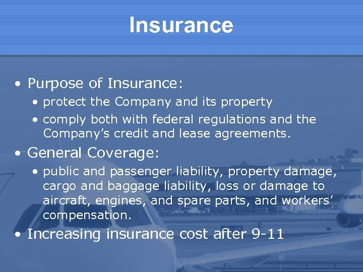 Insurance • Purpose of Insurance: • protect the Company and its property • comply