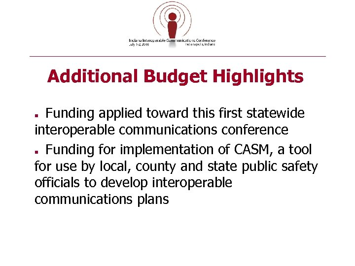 Additional Budget Highlights Funding applied toward this first statewide interoperable communications conference Funding for