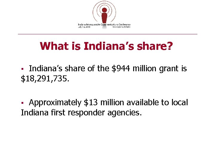 What is Indiana's share? Indiana's share of the $944 million grant is $18, 291,