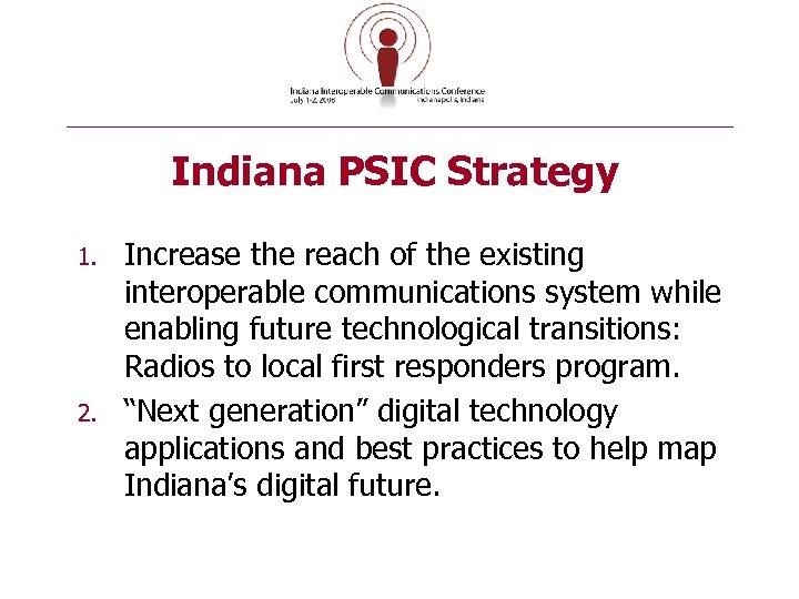 Indiana PSIC Strategy 1. 2. Increase the reach of the existing interoperable communications system