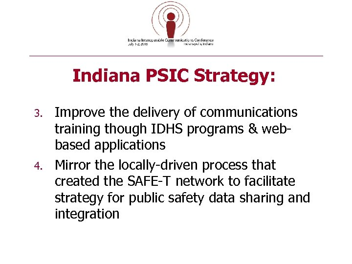 Indiana PSIC Strategy: 3. 4. Improve the delivery of communications training though IDHS programs