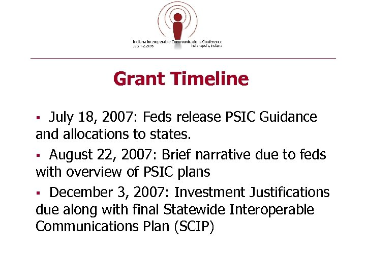 Grant Timeline July 18, 2007: Feds release PSIC Guidance and allocations to states. §