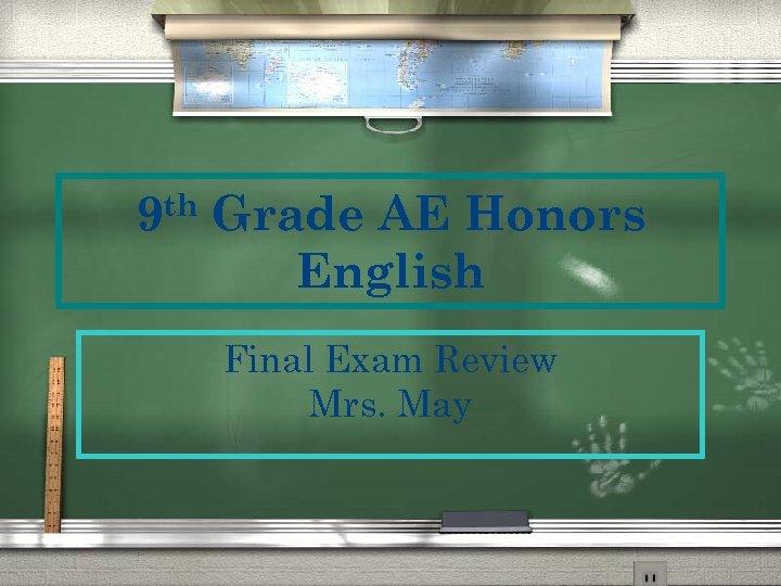 th 9 Grade AE Honors English Final Exam Review Mrs. May