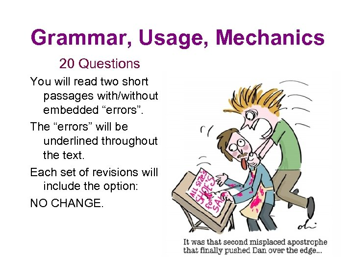 "Grammar, Usage, Mechanics 20 Questions You will read two short passages with/without embedded ""errors""."