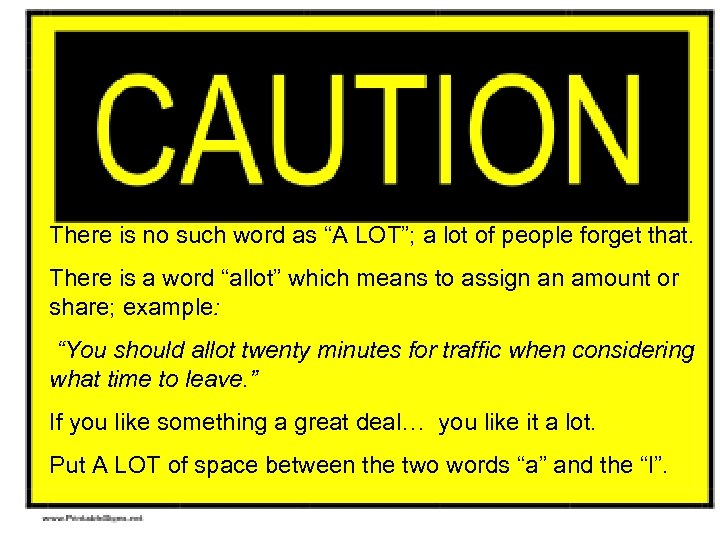 """There is no such word as """"A LOT""""; a lot of people forget that."""