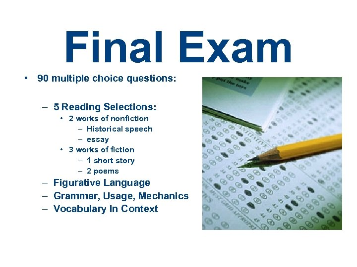 Final Exam • 90 multiple choice questions: – 5 Reading Selections: • 2 works
