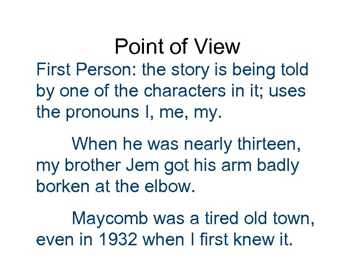 Point of View First Person: the story is being told by one of the