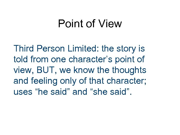Point of View Third Person Limited: the story is told from one character's point