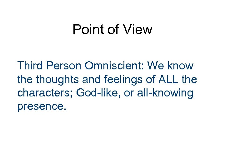 Point of View Third Person Omniscient: We know the thoughts and feelings of ALL