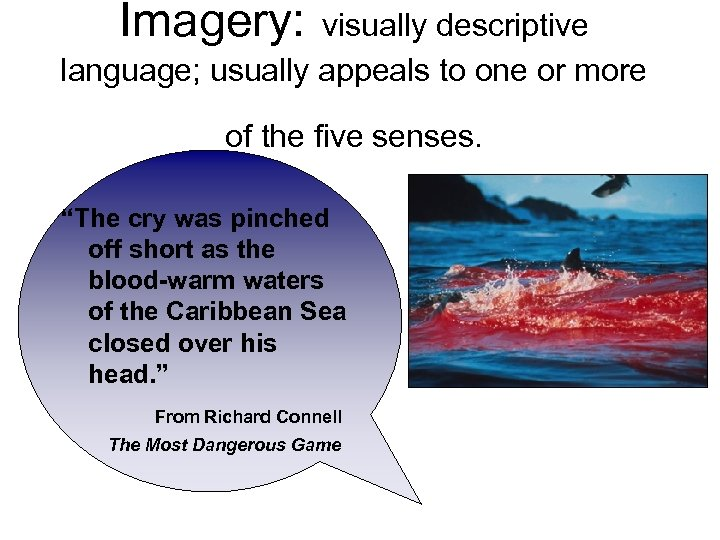 Imagery: visually descriptive language; usually appeals to one or more of the five senses.