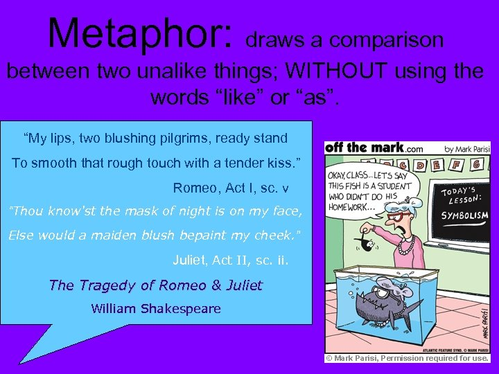 "Metaphor: draws a comparison between two unalike things; WITHOUT using the words ""like"" or"