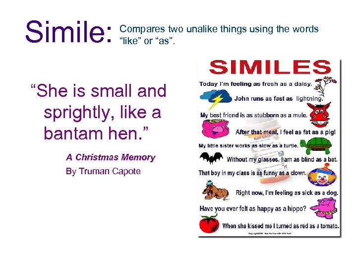 "Simile: Compares two unalike things using the words ""like"" or ""as"". ""She is small"