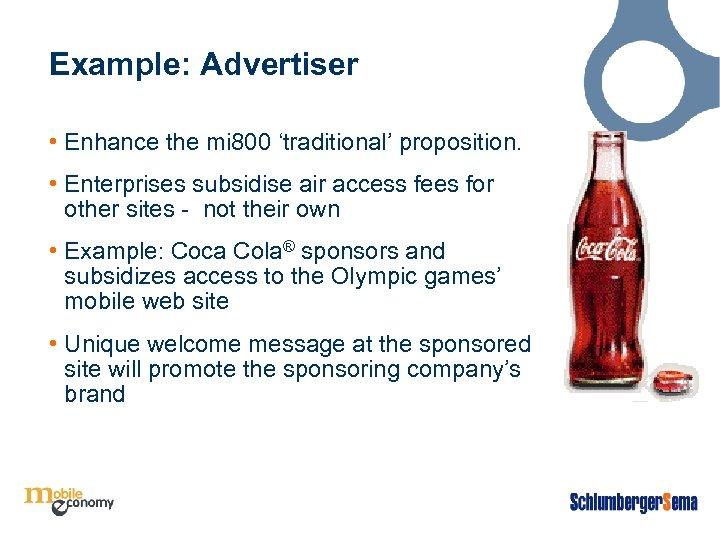 Example: Advertiser • Enhance the mi 800 'traditional' proposition. • Enterprises subsidise air access