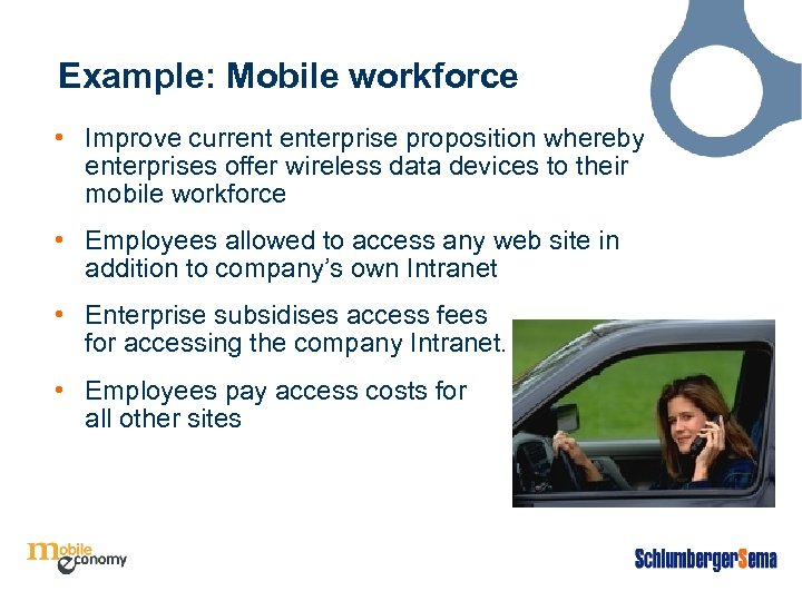 Example: Mobile workforce • Improve current enterprise proposition whereby enterprises offer wireless data devices