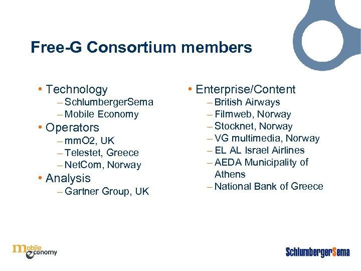 Free-G Consortium members • Technology – Schlumberger. Sema – Mobile Economy • Operators –