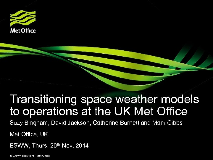 Transitioning space weather models to operations at the UK Met Office Suzy Bingham, David