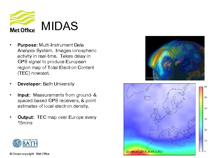 MIDAS • Purpose: Multi-Instrument Data Analysis System. Images ionospheric activity in real-time. Takes delay