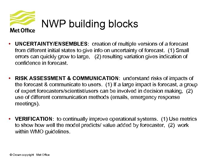 NWP building blocks • UNCERTAINTY/ENSEMBLES: creation of multiple versions of a forecast from different