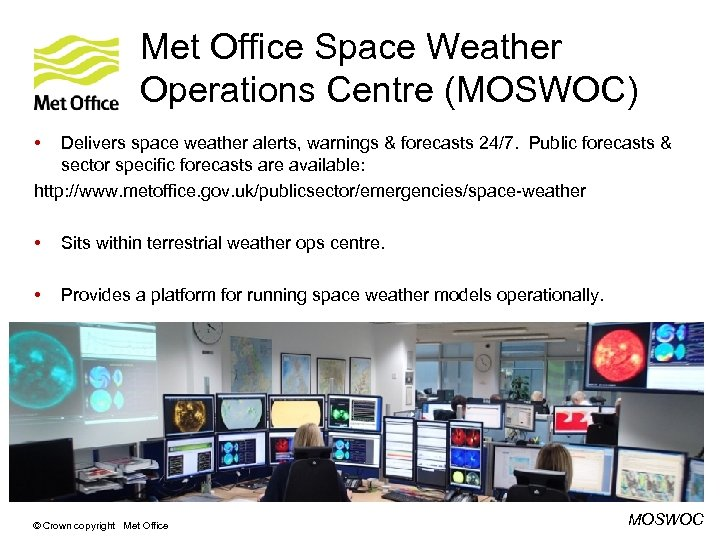 Met Office Space Weather Operations Centre (MOSWOC) • Delivers space weather alerts, warnings &