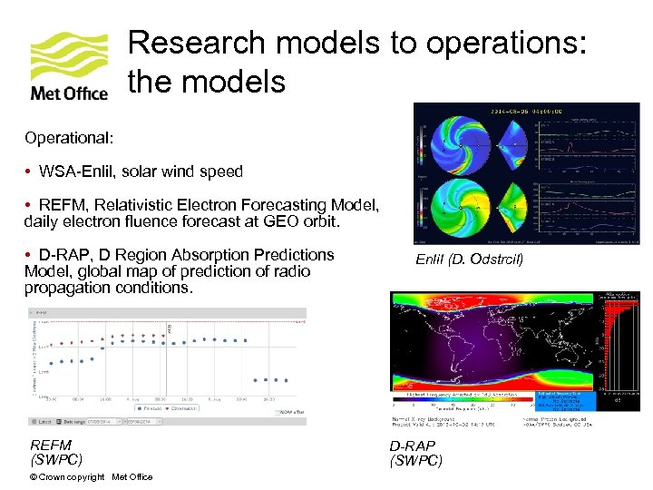 Research models to operations: the models Operational: • WSA-Enlil, solar wind speed • REFM,