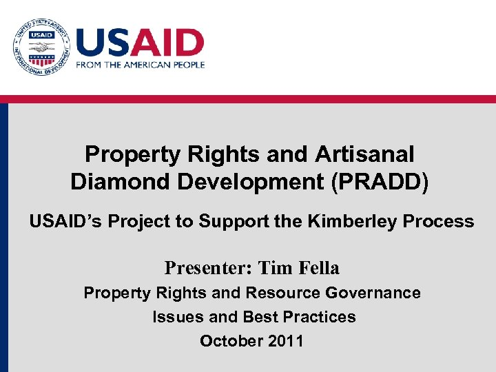 Property Rights and Artisanal Diamond Development (PRADD) USAID's Project to Support the Kimberley Process