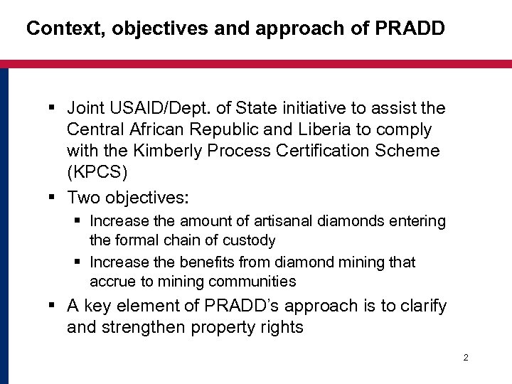 Context, objectives and approach of PRADD § Joint USAID/Dept. of State initiative to assist