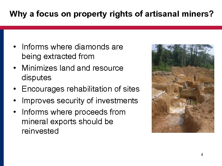 Why a focus on property rights of artisanal miners? • Informs where diamonds are