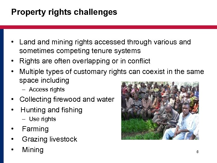 Property rights challenges • Land mining rights accessed through various and sometimes competing tenure