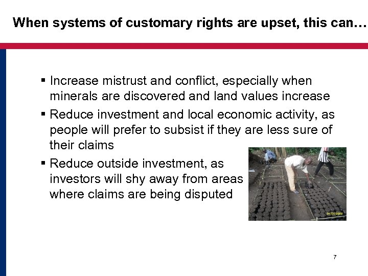 When systems of customary rights are upset, this can… § Increase mistrust and conflict,