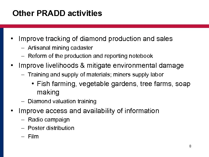 Other PRADD activities • Improve tracking of diamond production and sales – Artisanal mining