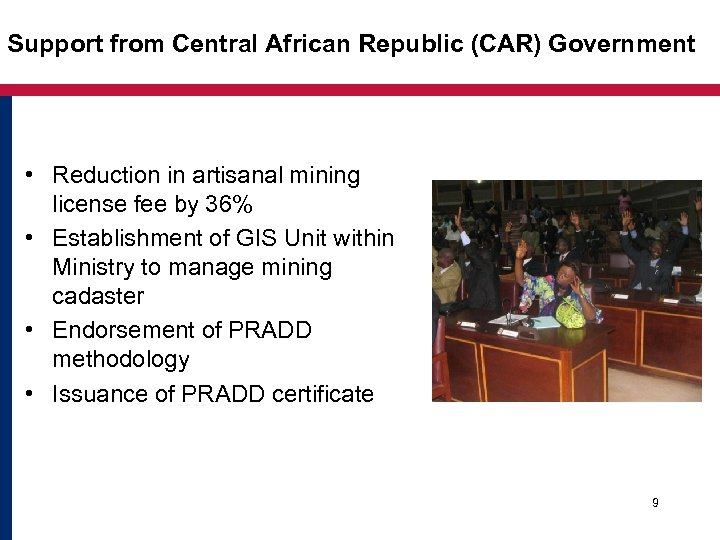 Support from Central African Republic (CAR) Government • Reduction in artisanal mining license fee