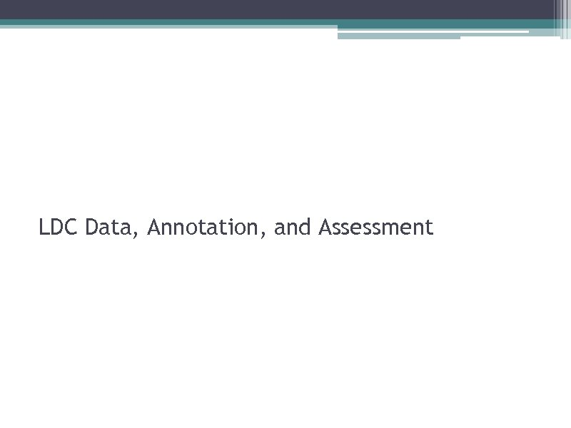 LDC Data, Annotation, and Assessment
