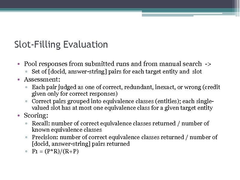 Slot-Filling Evaluation • Pool responses from submitted runs and from manual search -> ▫